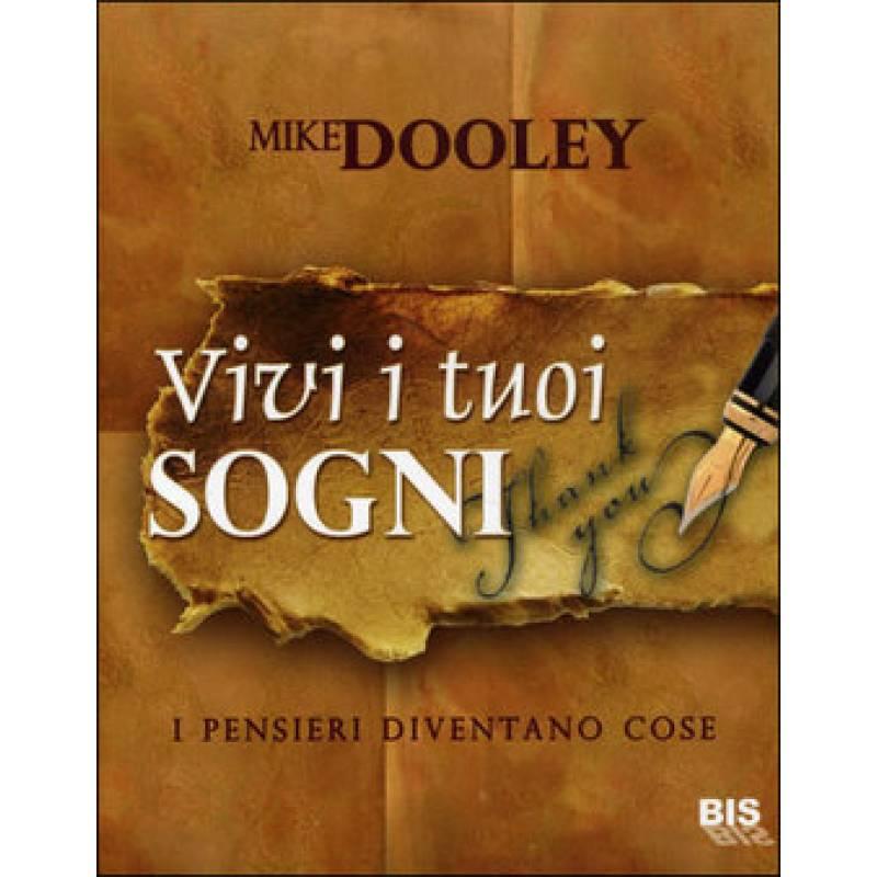 Vivi i Tuoi Sogni, pensieri diventano cose, Mike Dooley